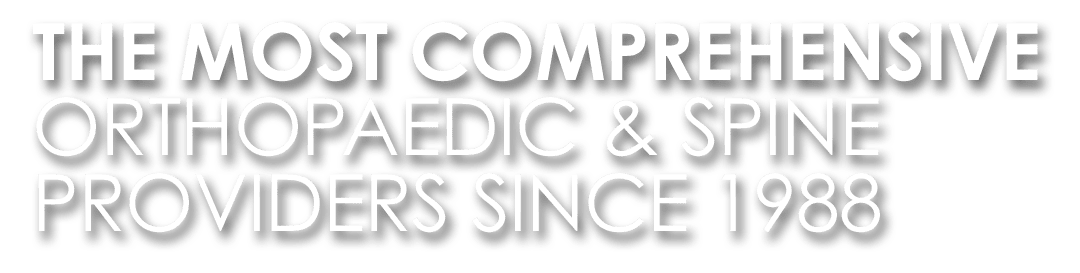 Most Comprehensive Orthopaedic Providers Since 1988